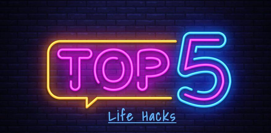 Top 5 Life Hacks
